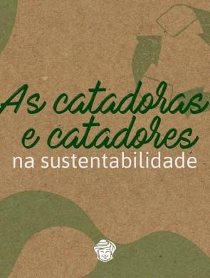As Catadoras e Catadores na Sustentabilidade